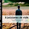 """""""8 Lecciones de vida"""" Luis Camarero"""